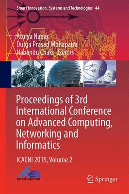 Proceedings of 3rd International Conference on Advanced Computing, Networking and Informatics: ICACNI 2015, Volume 2 - Smart Innovation, Systems and Technologies 44 (Hardback)
