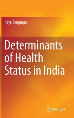 Determinants of Health Status in India (Hardback)
