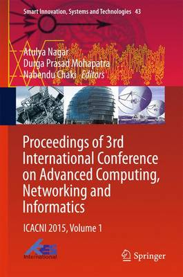 Proceedings of 3rd International Conference on Advanced Computing, Networking and Informatics: ICACNI 2015, Volume 1 - Smart Innovation, Systems and Technologies 43 (Hardback)