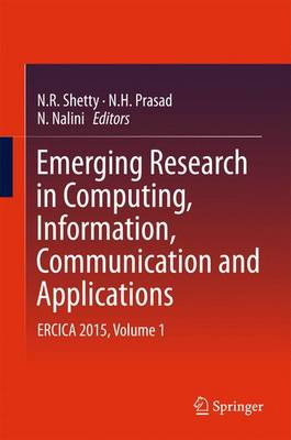 Emerging Research in Computing, Information, Communication and Applications: ERCICA 2015, Volume 1 (Hardback)