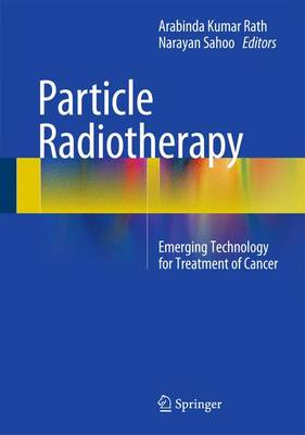 Particle Radiotherapy: Emerging Technology for Treatment of Cancer (Hardback)