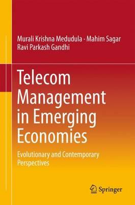 Telecom Management in Emerging Economies: Evolutionary and Contemporary Perspectives (Hardback)
