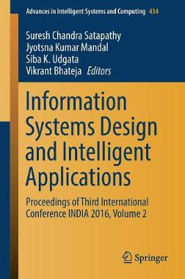 Information Systems Design and Intelligent Applications: Proceedings of Third International Conference INDIA 2016, Volume 2 - Advances in Intelligent Systems and Computing 434 (Paperback)