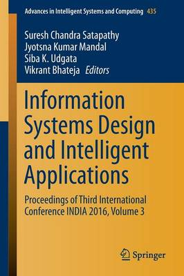 Information Systems Design and Intelligent Applications: Proceedings of Third International Conference INDIA 2016, Volume 3 - Advances in Intelligent Systems and Computing 435 (Paperback)