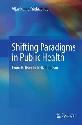 Shifting Paradigms in Public Health: From Holism to Individualism (Paperback)