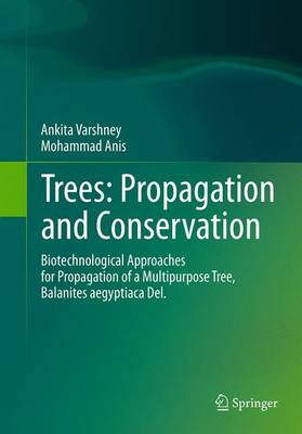 Trees: Propagation and Conservation: Biotechnological Approaches for Propagation of a Multipurpose Tree, Balanites aegyptiaca Del. (Paperback)