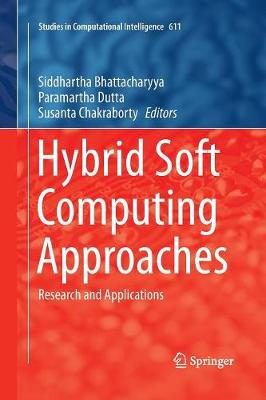 Hybrid Soft Computing Approaches: Research and Applications - Studies in Computational Intelligence 611 (Paperback)