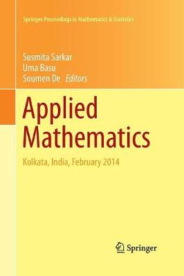 Applied Mathematics: Kolkata, India, February 2014 - Springer Proceedings in Mathematics & Statistics 146 (Paperback)