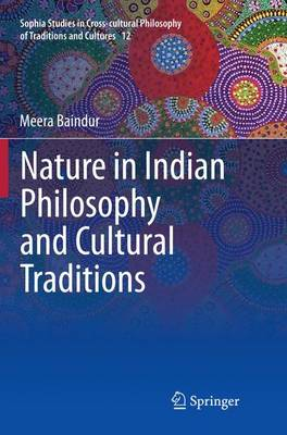 Nature in Indian Philosophy and Cultural Traditions - Sophia Studies in Cross-cultural Philosophy of Traditions and Cultures 12 (Paperback)