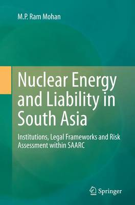 Nuclear Energy and Liability in South Asia: Institutions, Legal Frameworks and Risk Assessment within SAARC (Paperback)