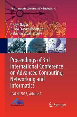 Proceedings of 3rd International Conference on Advanced Computing, Networking and Informatics: ICACNI 2015, Volume 1 - Smart Innovation, Systems and Technologies 43 (Paperback)