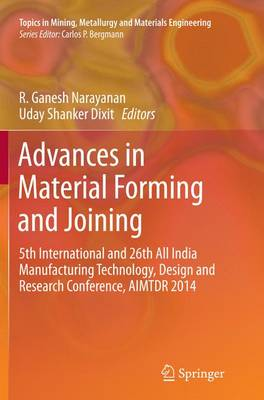 Advances in Material Forming and Joining: 5th International and 26th All India Manufacturing Technology, Design and Research Conference, AIMTDR 2014 - Topics in Mining, Metallurgy and Materials Engineering (Paperback)