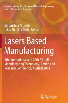 Lasers Based Manufacturing: 5th International and 26th All India Manufacturing Technology, Design and Research Conference, AIMTDR 2014 - Topics in Mining, Metallurgy and Materials Engineering (Paperback)