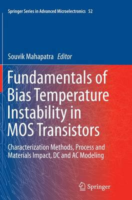 Fundamentals of Bias Temperature Instability in MOS Transistors: Characterization Methods, Process and Materials Impact, DC and AC Modeling - Springer Series in Advanced Microelectronics 52 (Paperback)