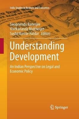 Understanding Development: An Indian Perspective on Legal and Economic Policy - India Studies in Business and Economics (Paperback)