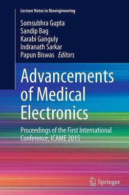 Advancements of Medical Electronics: Proceedings of the First International Conference, ICAME 2015 - Lecture Notes in Bioengineering (Paperback)