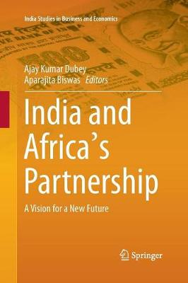 India and Africa's Partnership: A Vision for a New Future - India Studies in Business and Economics (Paperback)