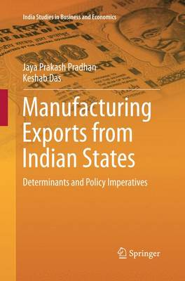 Manufacturing Exports from Indian States: Determinants and Policy Imperatives - India Studies in Business and Economics (Paperback)