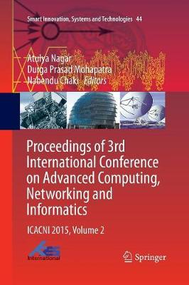 Proceedings of 3rd International Conference on Advanced Computing, Networking and Informatics: ICACNI 2015, Volume 2 - Smart Innovation, Systems and Technologies 44 (Paperback)