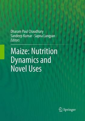 Maize: Nutrition Dynamics and Novel Uses (Paperback)