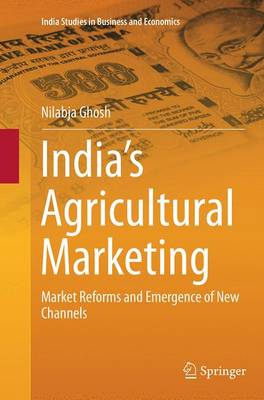 India's Agricultural Marketing: Market Reforms and Emergence of New Channels - India Studies in Business and Economics (Paperback)