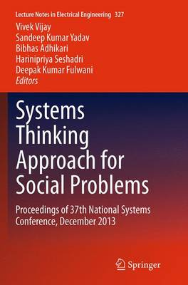 Systems Thinking Approach for Social Problems: Proceedings of 37th National Systems Conference, December 2013 - Lecture Notes in Electrical Engineering 327 (Paperback)