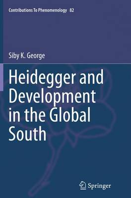 Heidegger and Development in the Global South - Contributions To Phenomenology 82 (Paperback)