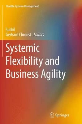Systemic Flexibility and Business Agility - Flexible Systems Management (Paperback)