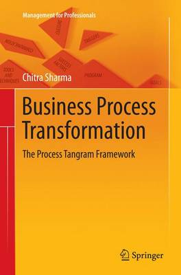 Business Process Transformation: The Process Tangram Framework - Management for Professionals (Paperback)