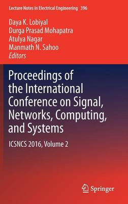 Proceedings of the International Conference on Signal, Networks, Computing, and Systems: ICSNCS 2016, Volume 2 - Lecture Notes in Electrical Engineering 396 (Hardback)