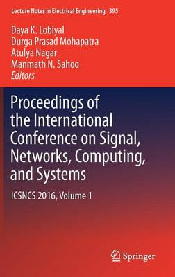 Proceedings of the International Conference on Signal, Networks, Computing, and Systems: ICSNCS 2016, Volume 1 - Lecture Notes in Electrical Engineering 395 (Hardback)