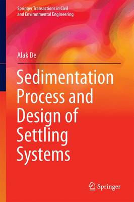 Sedimentation Process and Design of Settling Systems - Springer Transactions in Civil and Environmental Engineering (Hardback)