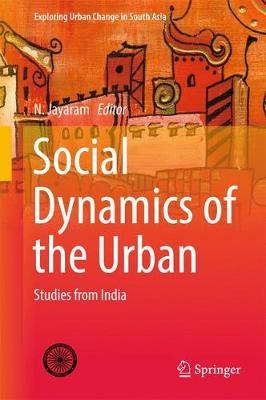 Social Dynamics of the Urban: Studies from India - Exploring Urban Change in South Asia (Hardback)