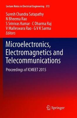 Microelectronics, Electromagnetics and Telecommunications: Proceedings of ICMEET 2015 - Lecture Notes in Electrical Engineering 372 (Paperback)