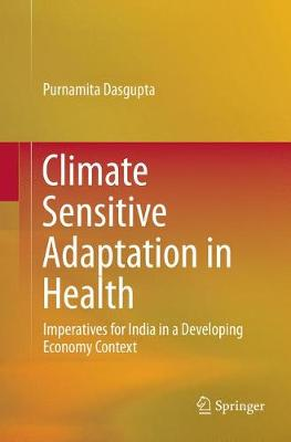 Climate Sensitive Adaptation in Health: Imperatives for India in a Developing Economy Context (Paperback)