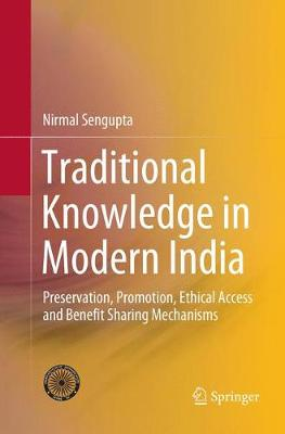 Traditional Knowledge in Modern India: Preservation, Promotion, Ethical Access and Benefit Sharing Mechanisms (Paperback)