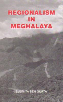 Regionalism in Meghalaya (Hardback)