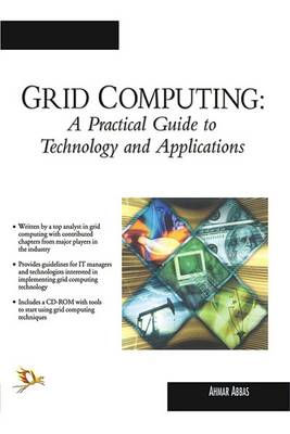 Grid Computing: A Practical Guide to Technology and Applications (Hardback)
