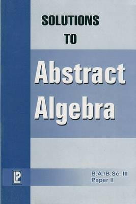 Solutions to Abstract Algebra by P  Prakash, N  Gupta | Waterstones