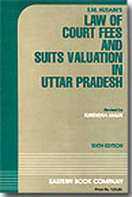 S.M. Husain's Law of Court Fees and Suits Valuation in Uttar Pradesh (Paperback)