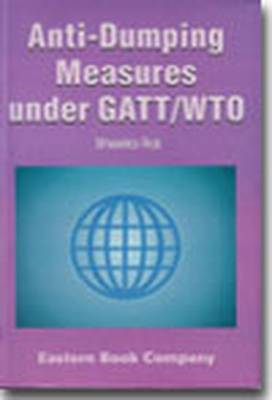 Recognition and Regulation of Anti-dumping Measures Under GATT/WTO: 2004 Edition with Supplement 2007 (Hardback)