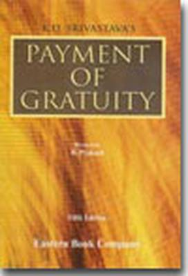 K.D. Srivastava's Commentaries on Payment of Gratuity Act, 1972 (Hardback)