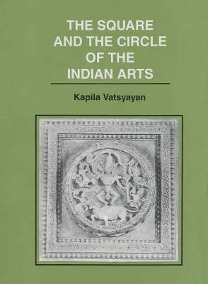 The Square and the Circle of the Indian Arts (Hardback)