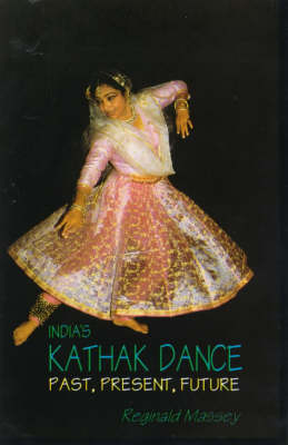 India's Kathak Dance: Past, Present, and Future (Paperback)