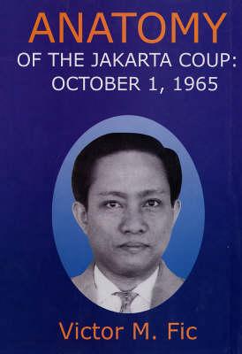 Anatomy of the Jakarta Coup - October 1, 1965 (Hardback)