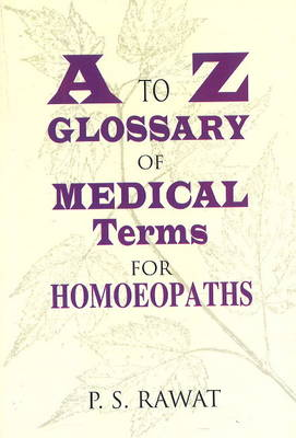 A To Z Glossary of Medical Terms for Homeopaths (Paperback)