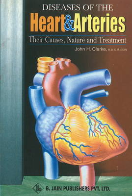 Diseases of the Heart & Arteries: Their Causes, Nature & Treatment (Paperback)