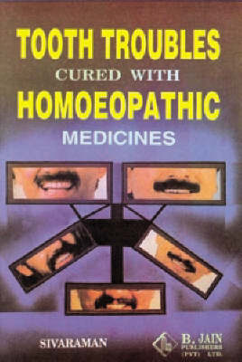 Tooth Troubles Cured with Homoeopathy (Paperback)
