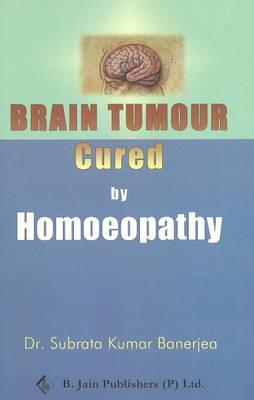 Brain Tumor Cured by Homoeopathy (Paperback)
