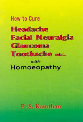 How to Cure a Headache and Facial Neuralgia (Paperback)